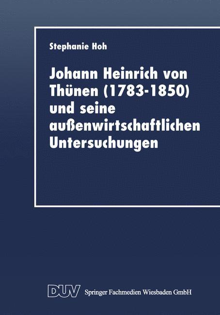 Johann Heinrich von Thünen (1783-1850) und seine außenwirtschaftlichen Untersuchungen als Buch
