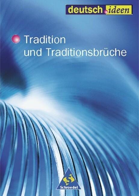 deutsch.ideen. Schülerband. Tradition und Traditionsbrüche. S II als Buch