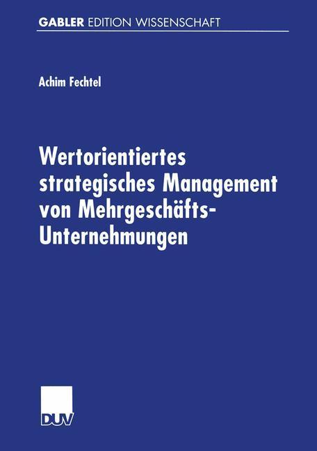 Wertorientiertes strategisches Management von Mehrgeschäfts-Unternehmungen als Buch