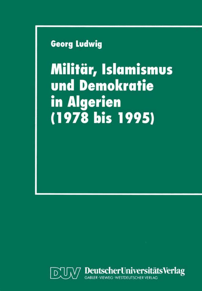 Militär, Islamismus und Demokratie in Algerien (1978 bis 1995) als Buch