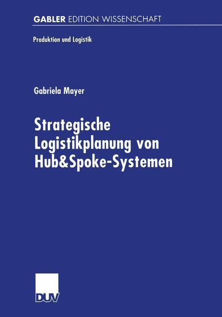 Strategische Logistikplanung von Hub&Spoke-Systemen als Buch