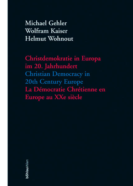 Christdemokratie in Europa im 20. Jahrhundert = Christian democracy in 20th century Europe = La de'mocratie chre'tienne en Europe au XXe sie`cle / Michael Gehler, Wolfram Kaiser, Helmut Wohnout (Hrsg.). als Buch