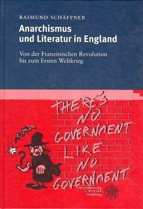 Anarchismus und Literatur in England: Von der Französischen Revolution bis zum Ersten Weltkrieg als Buch