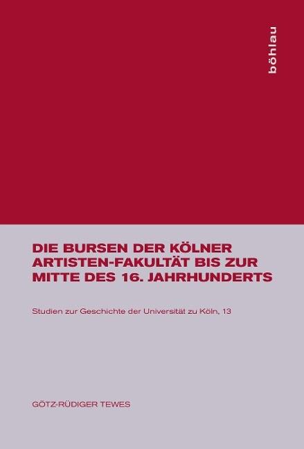 Die Bursen der Kölner Artisten-Fakultät bis zur Mitte des 16. Jahrhunderts als Buch