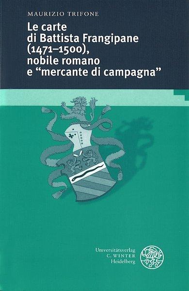 """Le carte di Batista Frangipane (1471-1500), nobile romano e """"Bercante di campagna"""" als Buch"""