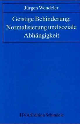 Geistige Behinderung: Normalisierung und soziale Abhängigkeit als Buch