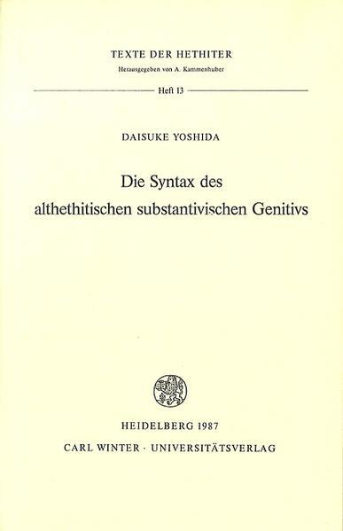 Die Syntax des althethitischen substantivischen Genitivs als Buch