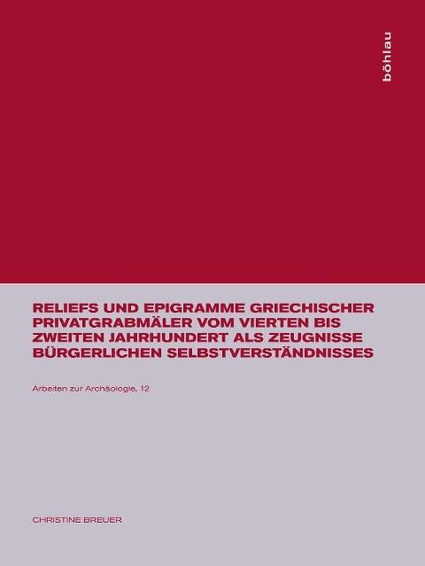 Reliefs und Epigramme griechischer Privatgrabmäler vom vierten bis zweiten Jahrhundert als Zeugnisse bürgerlichen Selbstverständnisses als Buch