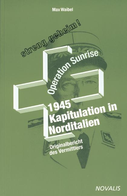 1945 - Kapitulation in Norditalien - Operation Sunrise als Buch