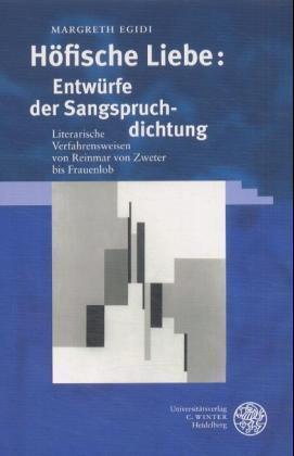 Höfische Liebe: Entwürfe der Sangspruchdichtung als Buch