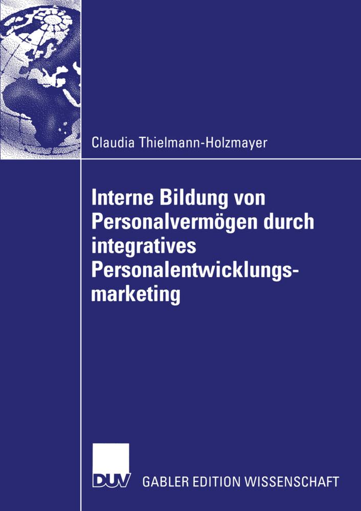 Interne Bildung von Personalvermögen durch integratives Personalentwicklungsmarketing als Buch