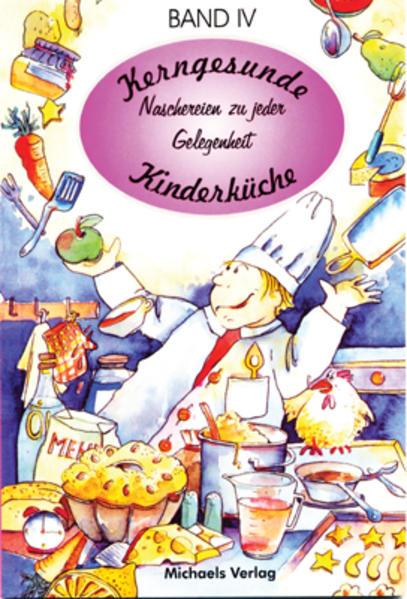 Kerngesunde Kinderküche IV. Naschereien zu jeder Gelegenheit als Buch
