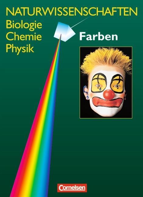 Naturwissenschaften Biologie - Chemie - Physik. Schülerbuch. Allgemeine Ausgabe. Farben als Buch