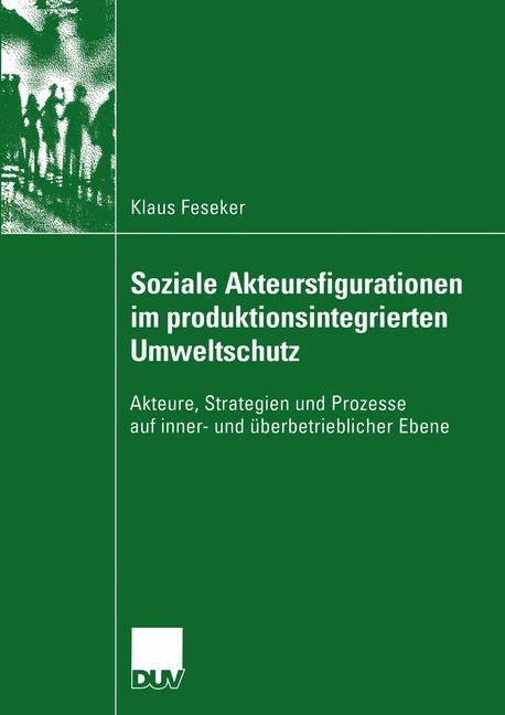 Soziale Akteursfigurationen im produktionsintegrierten Umweltschutz als Buch