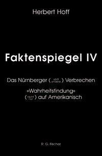 """Faktenspiegel / Das Nürnberger (und andere) Verbrechen. """"Wahrheitsfindung"""" (nicht nur) auf Amerikanisch. Geschrieben für historisch und politisch Interessierte, insbesondere für die junge Generation als Buch"""
