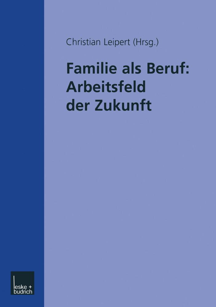 Familie als Beruf: Arbeitsfeld der Zukunft als Buch