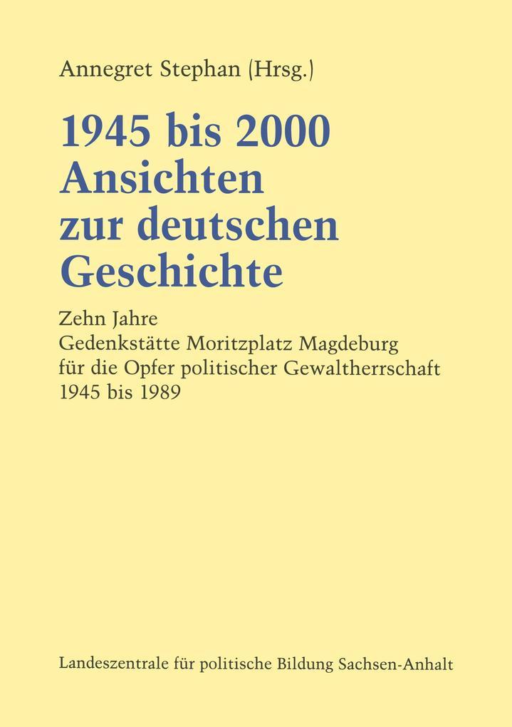 1945 bis 2000 Ansichten zur deutschen Geschichte als Buch