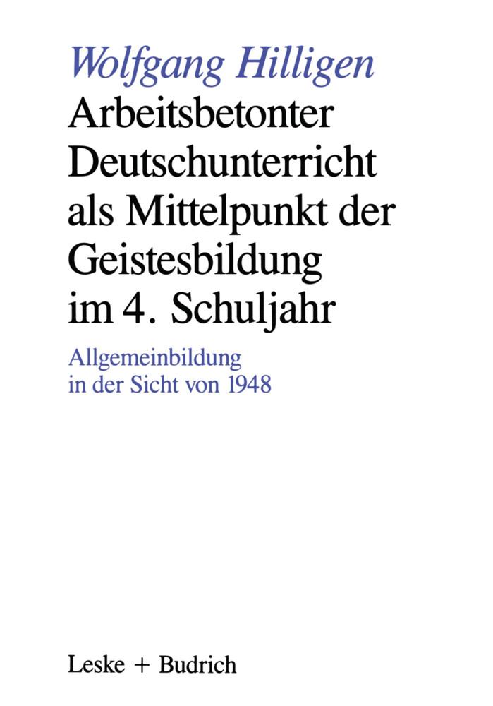 Arbeitsbetonter Deutschunterricht als Mittelpunkt der Geistesbildung im 4. Schuljahr als Buch