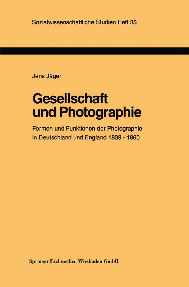 Gesellschaft und Photographie Formen und Funktionen der Photographie in England und Deutschland 1839-1860 als Buch
