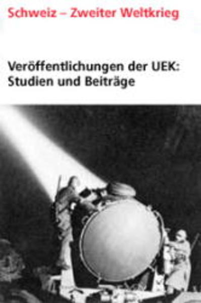 Veröffentlichungen der UEK. Studien und Beiträge zur Forschung / Die Flüchtlings- und Aussenwirtschaftspolitik der Schweiz im Kontext der öffentlichen politischen Kommunikation 1938-1950 als Buch