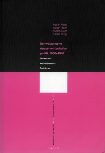 Veröffentlichungen der UEK. Studien und Beiträge zur Forschung / Schweizerische Aussenwirtschaftspolitik 1930-1948. Strukturen - Verhandlungen - Funktionen als Buch