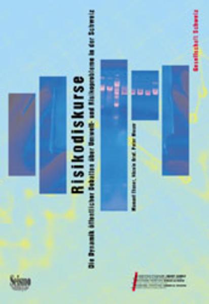 Risikodiskurse. Die Dynamik öffentlicher Debatten über Umwelt- und Risikoprobleme in der Schweiz als Buch