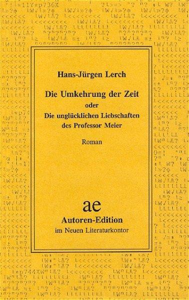 Die Umkehrung der Zeit oder Die Unglücklichen Liebschaften des Professor Meier als Buch