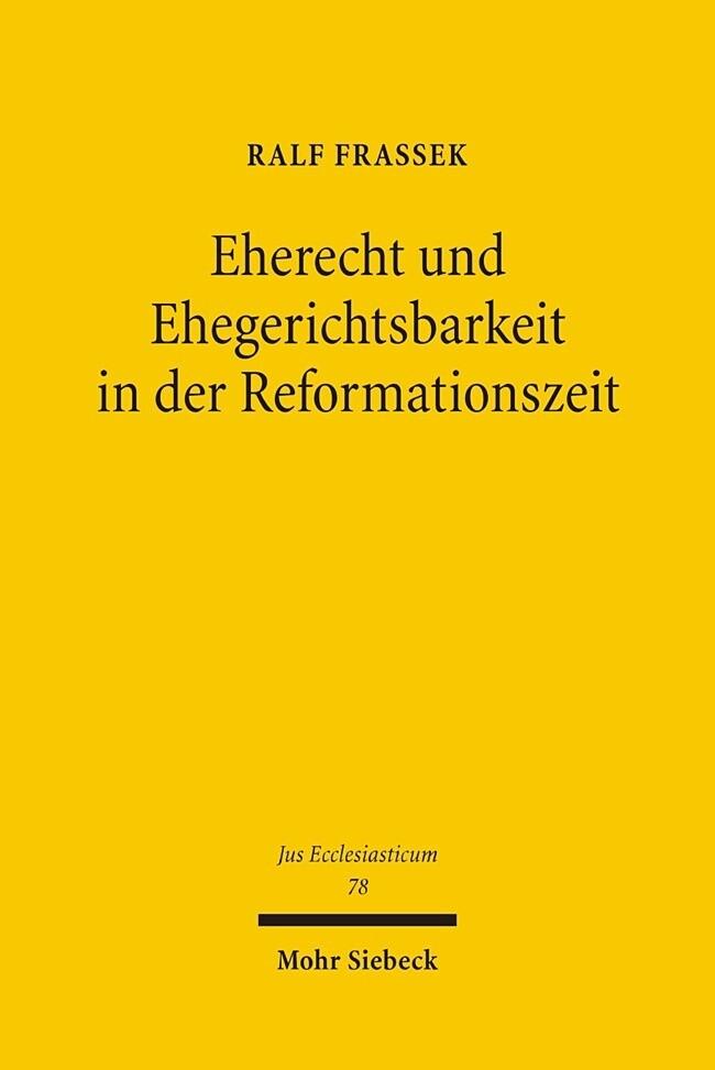 Eherecht und Ehegerichtsbarkeit in der Reformationszeit als Buch