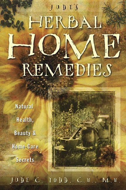 Jude's Herbal Home Remedies: Natural Health, Beauty & Home-Care Secrets als Taschenbuch