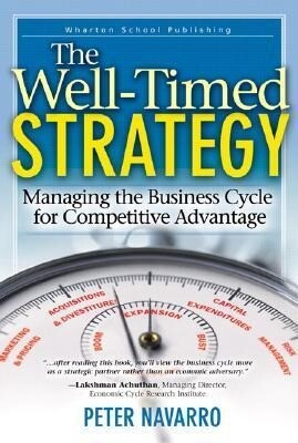The Well-Timed Strategy: Managing the Business Cycle for Competitive Advantage als Buch