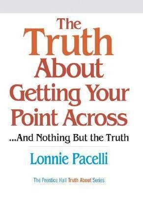 The Truth about Getting Your Point Across... and Nothing But the Truth als Buch