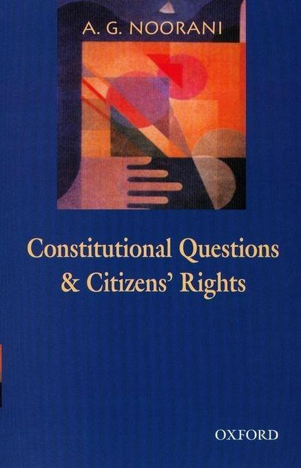 Constitutional Questions and Citizens' Rights: An Omnibus Comprising Constitutional Questions in India and Citizens' Rights, Judges and State Accounta als Buch