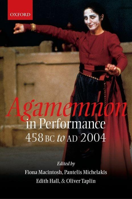 Agamemnon in Performance: 458 BC to Ad 2004 als Buch