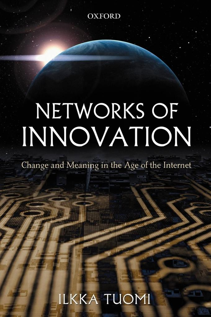Networks of Innovation: Change and Meaning in the Age of the Internet als Buch