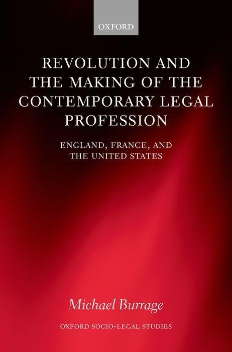 Revolution and the Making of the Contemporary Legal Profession: England, France, and the United States als Buch