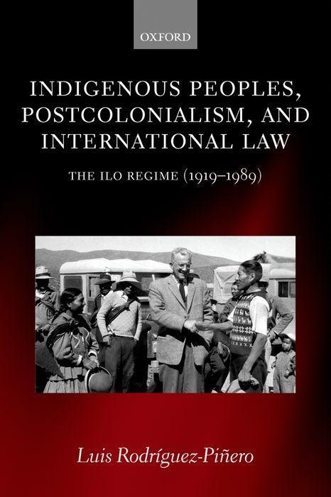 Indigenous Peoples, Postcolonialism, and International Law: The ILO Regime (1919-1989) als Buch