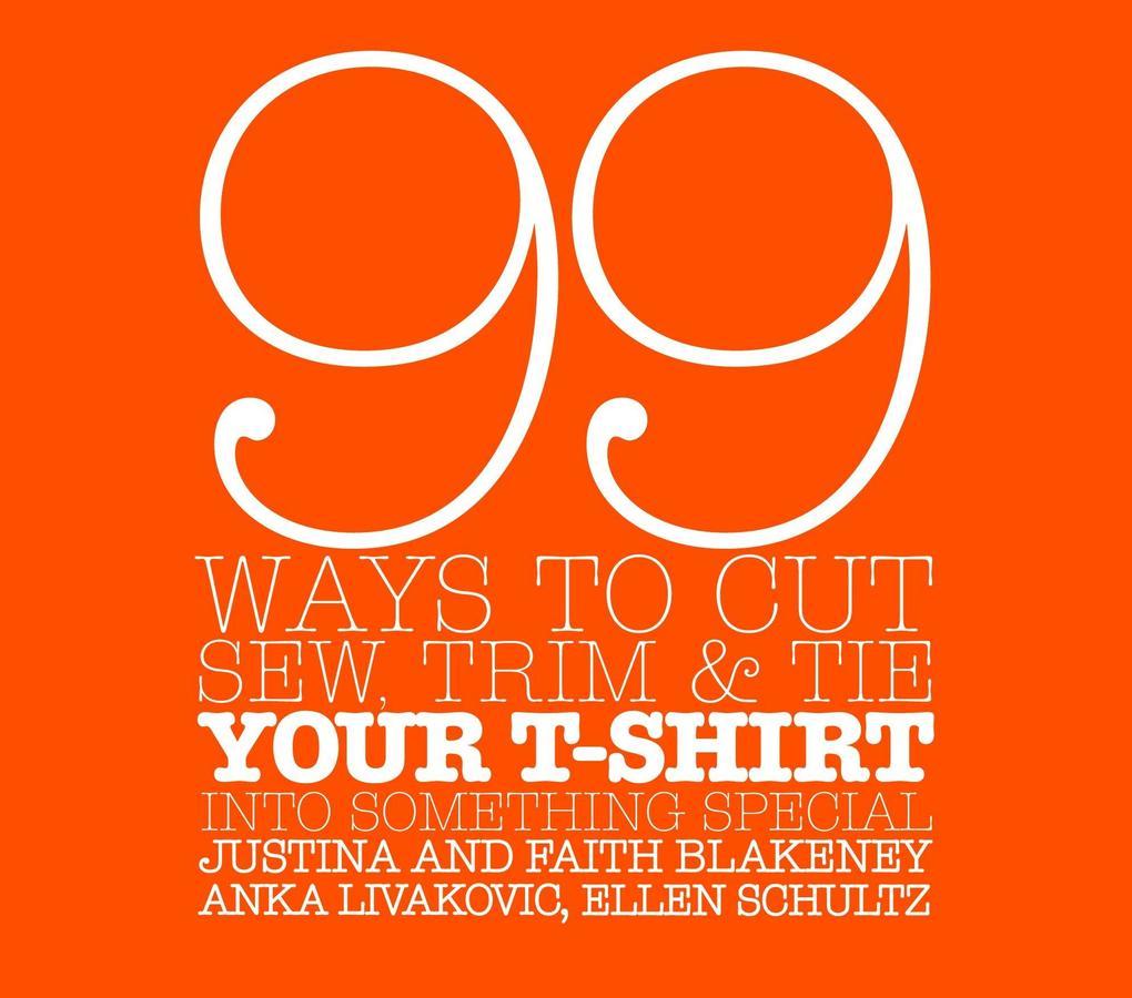 99 Ways to Cut, Sew, Trim, & Tie Your T-Shirt Into Something Special als Taschenbuch