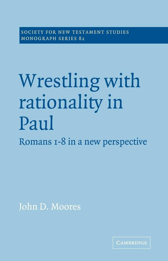 Wrestling with Rationality in Paul: Romans 1-8 in a New Perspective als Buch