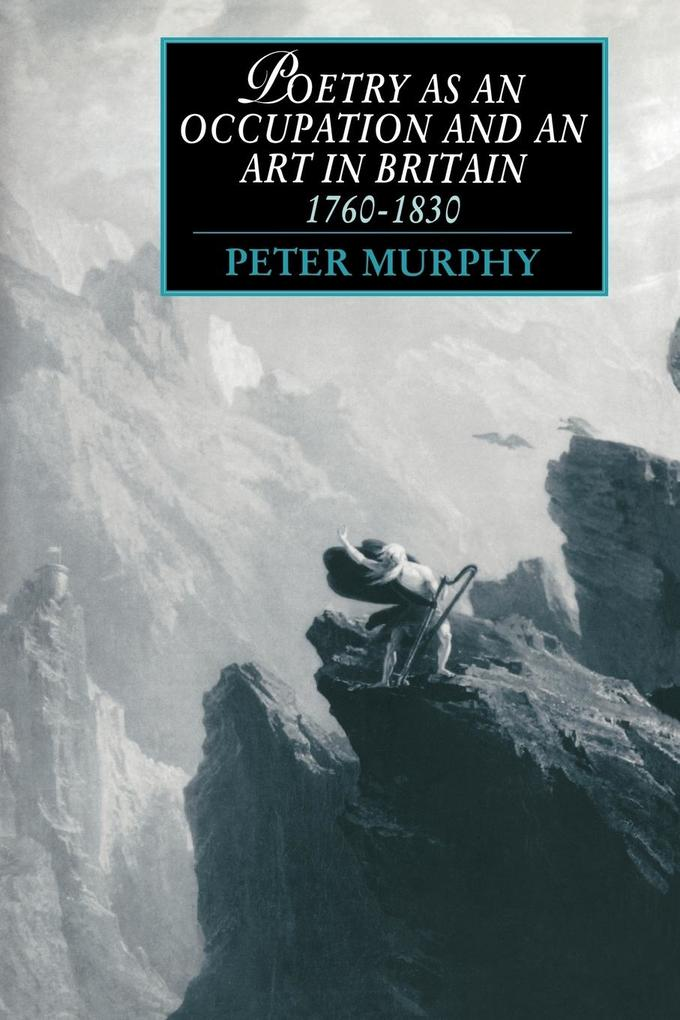 Poetry as an Occupation and an Art in Britain, 1760 1830 als Buch