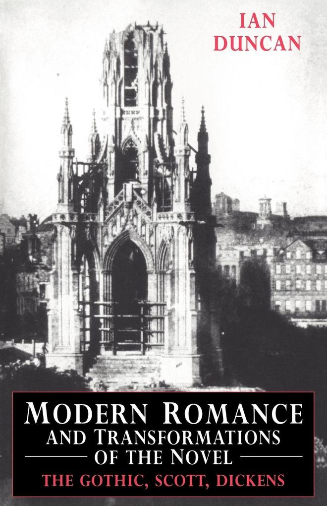 Modern Romance and Transformations of the Novel: The Gothic, Scott, Dickens als Buch
