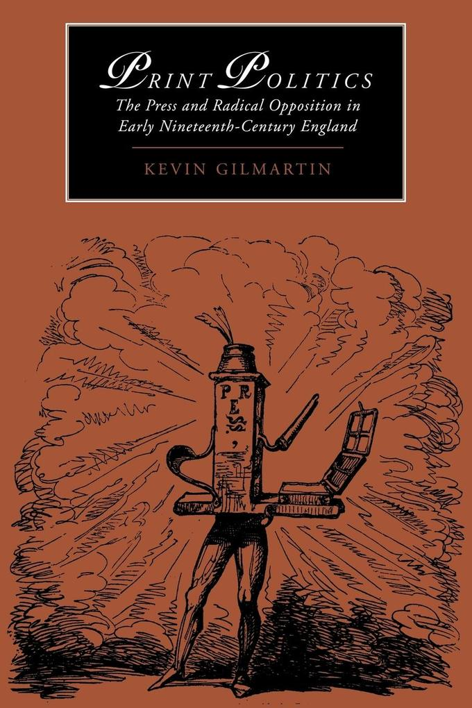 Print Politics: The Press and Radical Opposition in Early Nineteenth-Century England als Buch