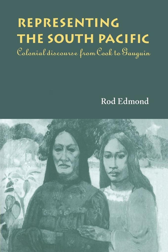 Representing the South Pacific: Colonial Discourse from Cook to Gauguin als Buch