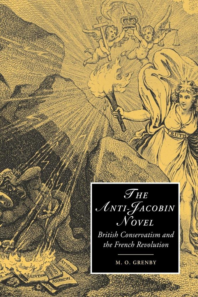 The Anti-Jacobin Novel: British Conservatism and the French Revolution als Buch