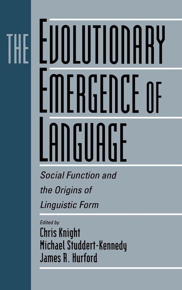 The Evolutionary Emergence of Language: Social Function and the Origins of Linguistic Form als Buch