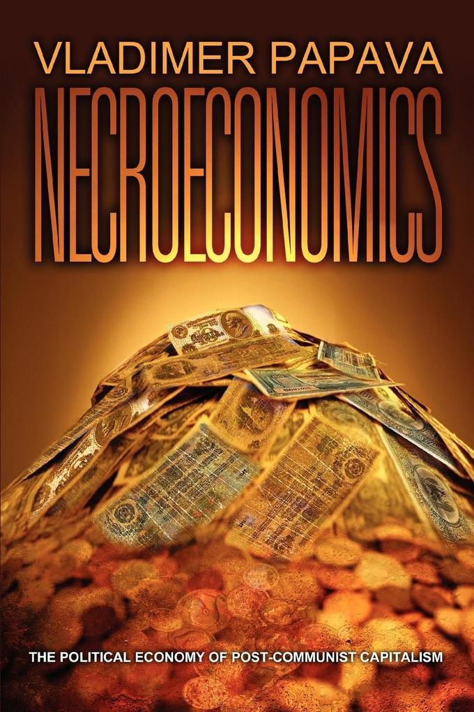 Necroeconomics: The Political Economy of Post-Communist Capitalism als Taschenbuch