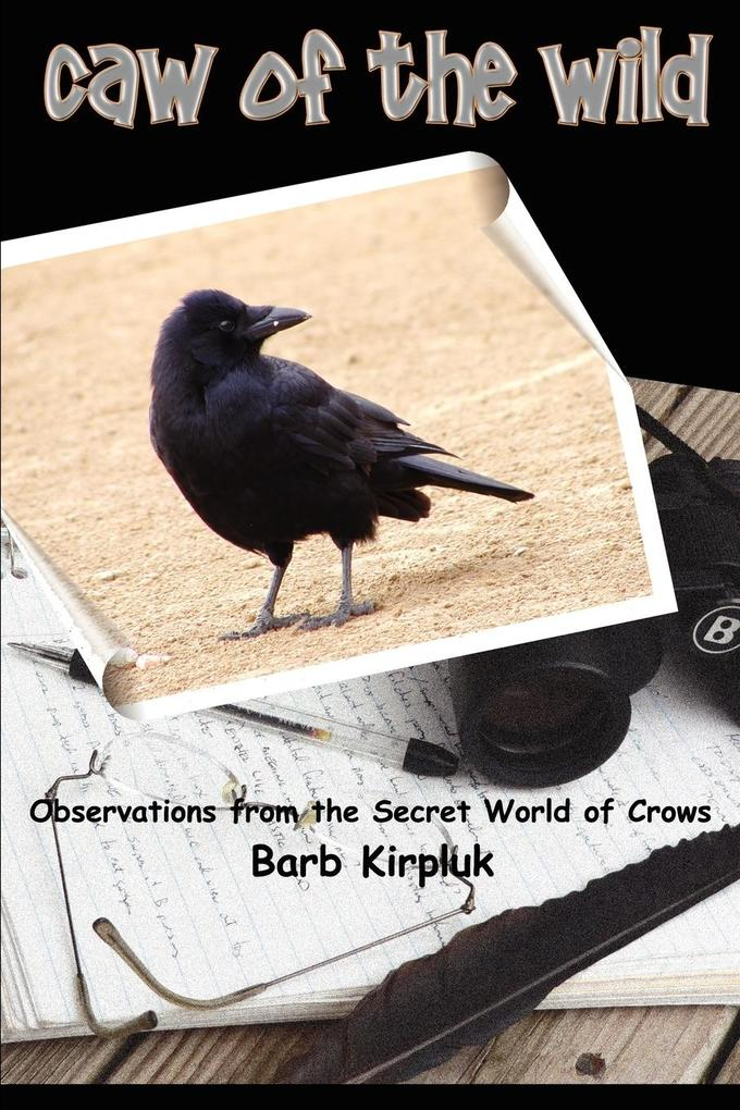 Caw of the Wild: Observations from the Secret World of Crows als Taschenbuch