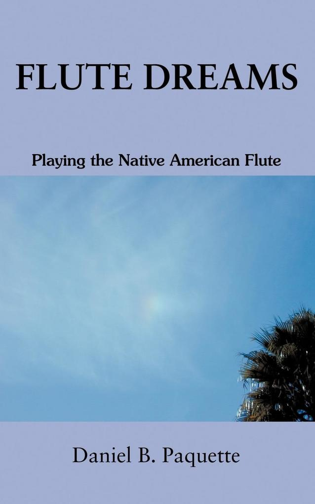 Flute Dreams: Playing the Native American Flute als Taschenbuch