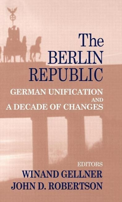 The Berlin Republic: German Unification and a Decade of Changes als Buch