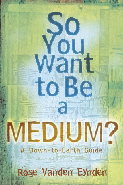 So You Want to Be a Medium: A Down to Earth Guide als Taschenbuch