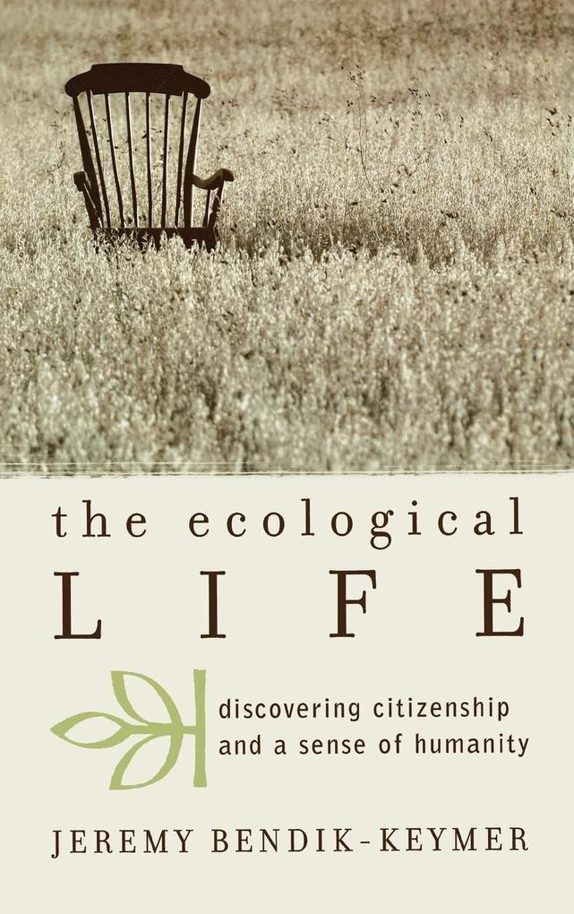 The Ecological Life: Discovering Citizenship and a Sense of Humanity als Buch